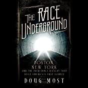 The Race Underground: Boston, New York, and the Incredible Rivalry That Built America's First Subway | [Doug Most]