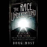 The Race Underground: Boston, New York, and the Incredible Rivalry That Built America's First Subway (       UNABRIDGED) by Doug Most Narrated by John H. Mayer