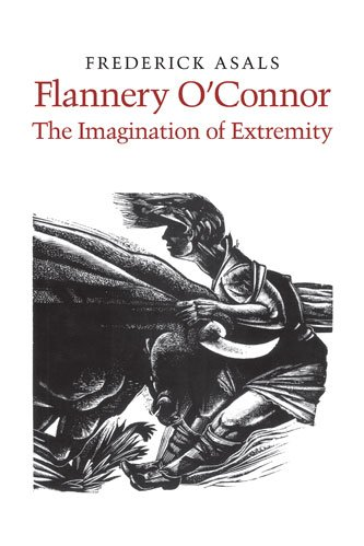 Flannery O'Connor; The Imagination of Extremity, FREDERICK ASALS