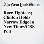 Race Tightens; Clinton Holds Narrow Edge in New Times/CBS Poll | Jonathan Martin,Dalia Sussman,Megan Thee Brenan