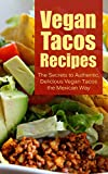 Vegan Tacos Recipes: The Secrets to Authentic, Delicious Vegan Tacos the Mexican Way