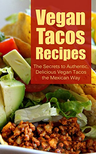 Vegan Tacos Recipes: The Secrets to Authentic, Delicious Vegan Tacos the Mexican Way by Brittany Davis