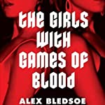 The Girls with Games of Blood | Alex Bledsoe