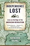 img - for Independence Lost: Lives on the Edge of the American Revolution book / textbook / text book
