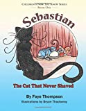 Sebastian: The Cat That Never Shaved (Children's Now You Know Series) (Volume 1)