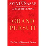 Grand Pursuit: The Story of Economic Genius ~ Sylvia Nasar