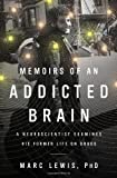 img - for Memoirs of an Addicted Brain: A Neuroscientist Examines his Former Life on Drugs by Marc Lewis 1 Reprint edition [Hardcover(2012)] book / textbook / text book
