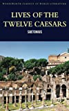 Suetonius Lives of the Twelve Caesars (Wordsworth Classics of World Literature)
