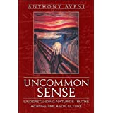 Uncommon Sense: Understanding Nature's Truths Across Time and Culture 1st (first) Edition by Aveni, Anthony [2006...