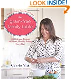 The Grain-Free Family Table: 125 Delicious Recipes for Fresh, Healthy Eating Every Day