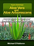 Organic Gardening's Aloe Vera and Aloe Arborescens: How to care for and use your medicinal plants for better health!