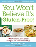 You Won't Believe It's Gluten-Free!: 500 Delicious, Foolproof Recipes for Healthy Living by Da Capo Press