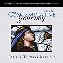The Contemplative Journey: Volume 2: Contemplation and Transformation from Christianity's Mystical Tradition (       UNABRIDGED) by Thomas Keating Narrated by Thomas Keating