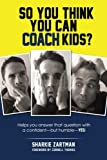 img - for So You Think You Can Coach Kids?: Helps you answer that question with a confident - but humble - yes! Learn the tricks of the trade and the significance of coaching youth sports book / textbook / text book