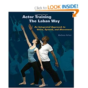 Actor Training the Laban Way: An Integrated Approach to Voice, Speech, and Movement Barbara Adrian