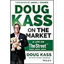 Doug Kass on the Market: A Life on the Street Audiobook by Douglas A. Kass, James J. Cramer Narrated by Stephen McLaughlin