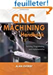 CNC Machining Handbook: Building, Pro...