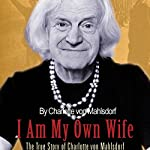 I Am My Own Wife: The True Story of Charlotte von Mahlsdorf | Charlotte von Mahlsdorf