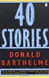 Forty Stories (Contemporary American Fiction) (0140112456) by Barthelme, Donald