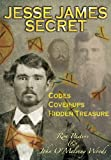 Jesse James Secret: Codes, Cover-ups & Hidden Treasure