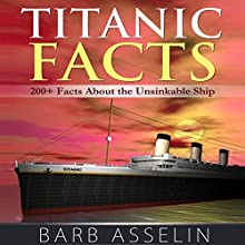 Titanic Facts: 200+ Facts About the Unsinkable Ship (       UNABRIDGED) by Barb Asselin Narrated by Bryan Patrick Jones