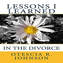 Lessons I Learned in the Divorce | Livre audio Auteur(s) : Otescia R. Johnson Narrateur(s) : Melinda Kordich