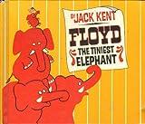 Floyd, the Tiniest Elephant (0385140991) by Kent, Jack