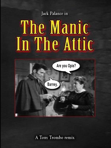 Tony Trombo's: THE MANIC IN THE ATTIC!