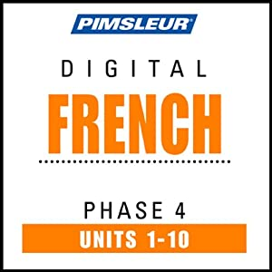 French Phase 4, Units 1-10: Learn to Speak and Understand French with Pimsleur Language Programs | [Pimsleur]