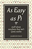 As Easy as Pi: Stuff About Numbers That Isnt (Just) Maths