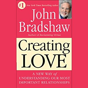 Creating Love: The Next Great Stage of Growth | [John Bradshaw]