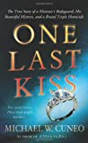 One Last Kiss: The True Story of a Ministers Bodyguard, His Beautiful Mistress, and a Brutal Triple Homicide