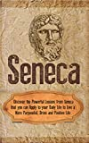 img - for Seneca - Discover the Powerful Lessons from Seneca that you can Apply to your Daily Life to Live a More Purposeful, Drive and Positive Life (Seneca, Socrates, Plato, Stoicism , Greek Mythology) book / textbook / text book