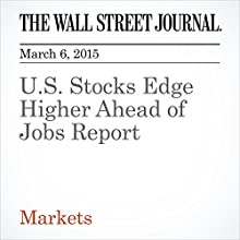 U.S. Stocks Edge Higher Ahead of Jobs Report (       UNABRIDGED) by Dan Strumpf Narrated by Ken Borgers