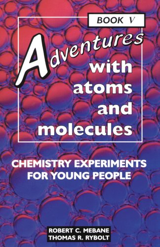 Adventures with Atoms and Molecules, Book V: Chemistry Experiments for Young People (Adventures with Science)