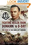 Fighting Hitler from Dunkirk to D-Day...