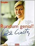 Rundum genial!: Neue Rezepte der Spitzenköchin Lea Linster