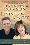 Living in Love: Co-hosts of TV\'s LIFE Today, James and Betty Share Keys to an Exciting and Fulfilling Marriage