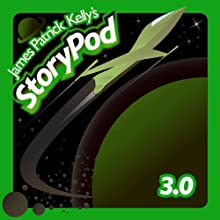 James Patrick Kelly's StoryPod 3.0 Audiobook by James Patrick Kelly Narrated by James Patrick Kelly