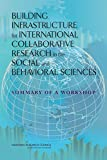 img - for Building Infrastructure for International Collaborative Research in the Social and Behavioral Sciences: Summary of a Workshop book / textbook / text book