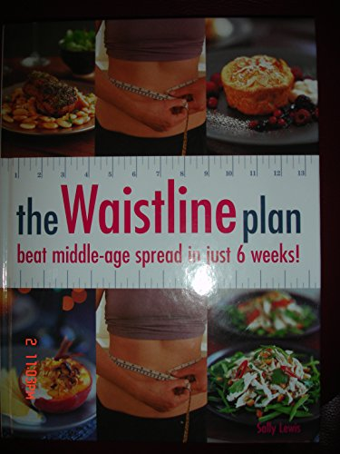 The Waistline Plan: Beat Middle-age Spread in Just 6 weeks