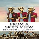 From a Sky's View | Brandon L. Jackson