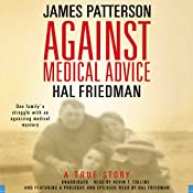 Against Medical Advice: One Family's Struggle with an Agonizing Medical Mystery | [James Patterson, Hal Friedman]