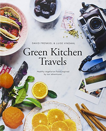 Download Green Kitchen Travels: Healthy Vegetarian Food Inspired by Our Adventures
