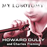 My Lobotomy: A Memoir | Howard Dully,Charles Fleming