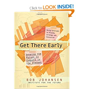 Get There Early: Sensing the Future to Compete in the Present Bob Johansen