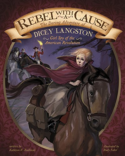 Rebel with a Cause: The Daring Adventure of Dicey Langston, Girl Spy of the American Revolution (Encounter: Narrative Nonfiction Picture Books) (American Pictures compare prices)