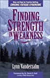 img - for Finding Strength in Weakness: Help and Hope for Families Battling Chronic Fatigue Syndrome book / textbook / text book