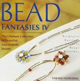 Bead Fantasies IV: The Ultimate Collection of Beautiful, Easy-to-Make Jewelry