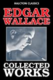 The Edgar Wallace Collection: 26 Novels and Short Stories (Unexpurgated Edition) (Halcyon Classics) GÜNSTIG
